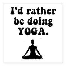 "I'd Rather Be Doing Yoga Square Car Magnet 3"" x 3"""