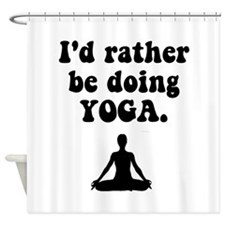 I'd Rather Be Doing Yoga Shower Curtain