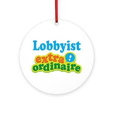 Lobbyist Extraordinaire Ornament (Round)