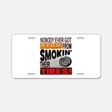 Sick from smokin Tires Aluminum License Plate