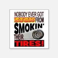 "Sick from smokin Tires Square Sticker 3"" x 3"""