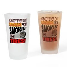 Sick from smokin Tires Drinking Glass