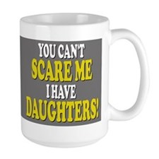 You cant scare me I have daughters Ceramic Mugs
