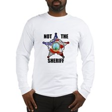 NOT THE SHERIFF Long Sleeve T-Shirt