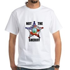 NOT THE SHERIFF White T-Shirt
