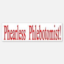 Phearless Phlebotomist gifts Bumper Bumper Bumper Sticker