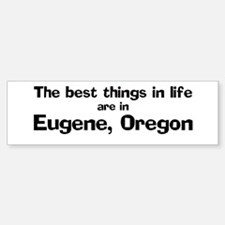 Eugene: Best Things Bumper Bumper Bumper Sticker