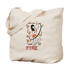 When you play with fire... Tote Bag