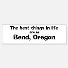 Bend: Best Things Bumper Bumper Bumper Sticker