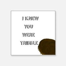 "I knew you were Tribble Square Sticker 3"" x 3"""