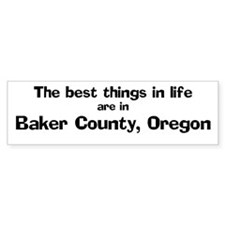 Baker County: Best Things Bumper Bumper Sticker