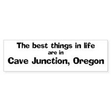 Cave Junction: Best Things Bumper Bumper Sticker