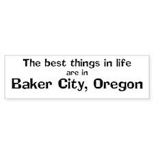 Baker City: Best Things Bumper Bumper Sticker