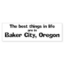 Baker City: Best Things Bumper Bumper Sticker