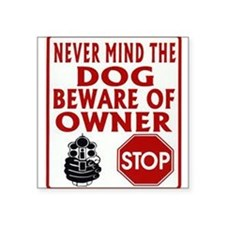 """BEWARE OF OWNER Square Sticker 3"""" x 3"""""""