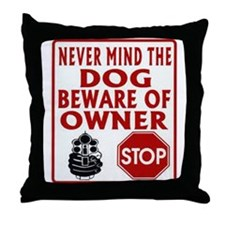 BEWARE OF OWNER Throw Pillow