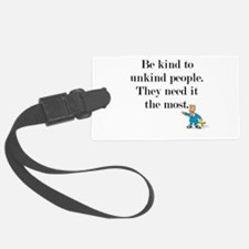 Be Kind to Unkind People Luggage Tag