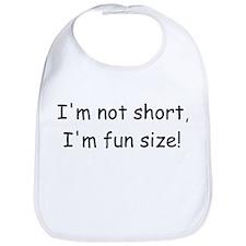 Im not short, Im fun size! Bib