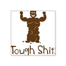 """A Real Tough Shit Square Sticker 3"""" x 3"""""""