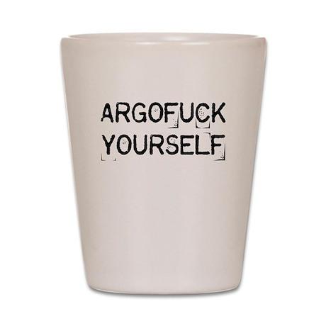Argofuck Yourself Shot Glass