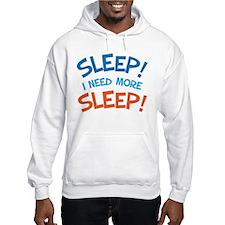 Sleep I Need More Sleep Hoodie