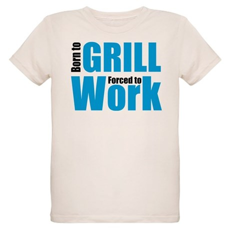 Born to grill forced to work Organic Kids T-Shirt