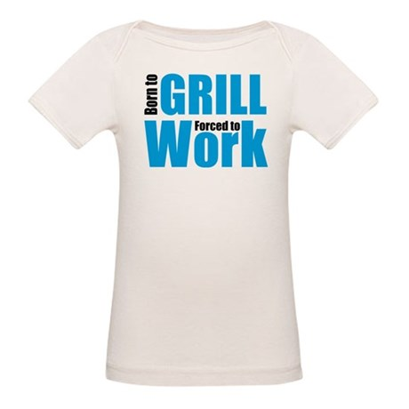 Born to grill forced to work Organic Baby T-Shirt