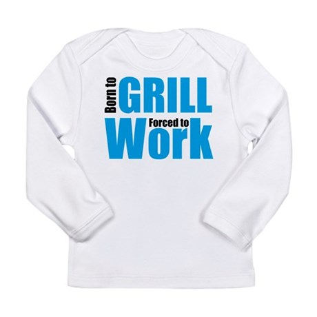 Born to grill forced to work Long Sleeve Infant T-