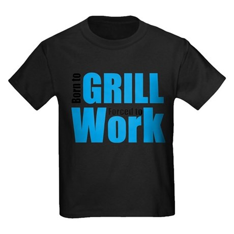 Born to grill forced to work Kids Dark T-Shirt