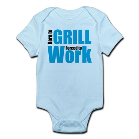 Born to grill forced to work Infant Bodysuit