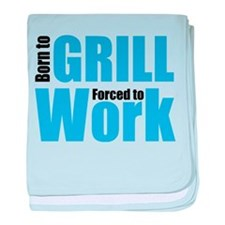 Born to grill forced to work baby blanket
