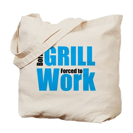 Born to grill forced to work Tote Bag