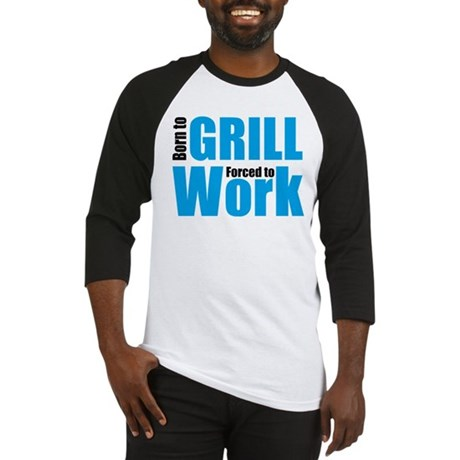Born to grill forced to work Baseball Jersey