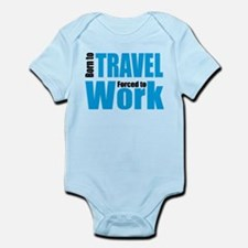 Born to travel forced to work Infant Bodysuit