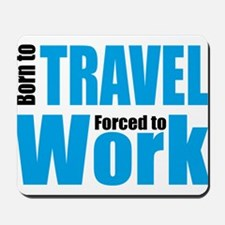 Born to travel forced to work Mousepad