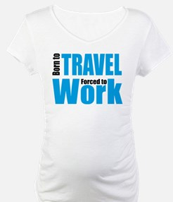 Born to travel forced to work Shirt