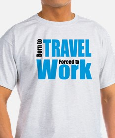 Born to travel forced to work T-Shirt