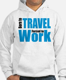 Born to travel forced to work Hoodie