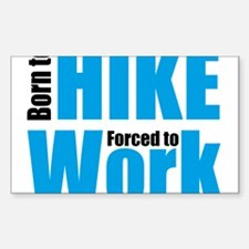 Born to hike forced to work Decal
