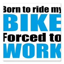 Born to ride my bike forced to work Square Car Mag