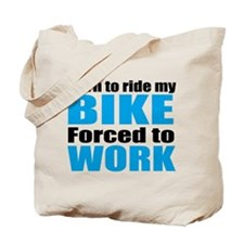 Born to ride my bike forced to work Tote Bag