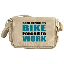 Born to ride my bike forced to work Messenger Bag