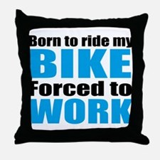 Born to ride my bike forced to work Throw Pillow