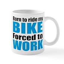 Born to ride my bike forced to work Small Mug