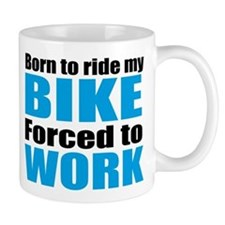 Born to ride my bike forced to work Small Mug
