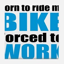 Born to ride my bike forced to work Tile Coaster