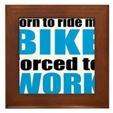 Born to ride my bike forced to work Framed Tile