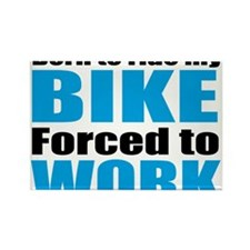 Born to ride my bike forced to work Rectangle Magn