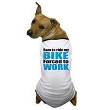 Born to ride my bike forced to work Dog T-Shirt