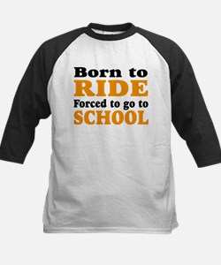born to ride forced to go to school Tee